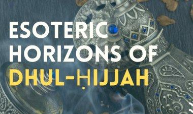 Esoteric Horizons of Dhul-Ḥijjah