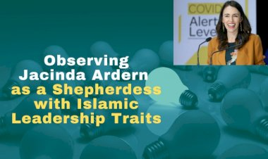 Observing Jacinda Ardern as a Shepherdess with Islamic Leadership Traits