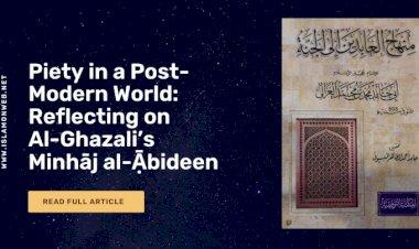 Piety in a Post-Modern World: Reflecting on Al-Ghazali's Minhāj al-Ạ̄bideen